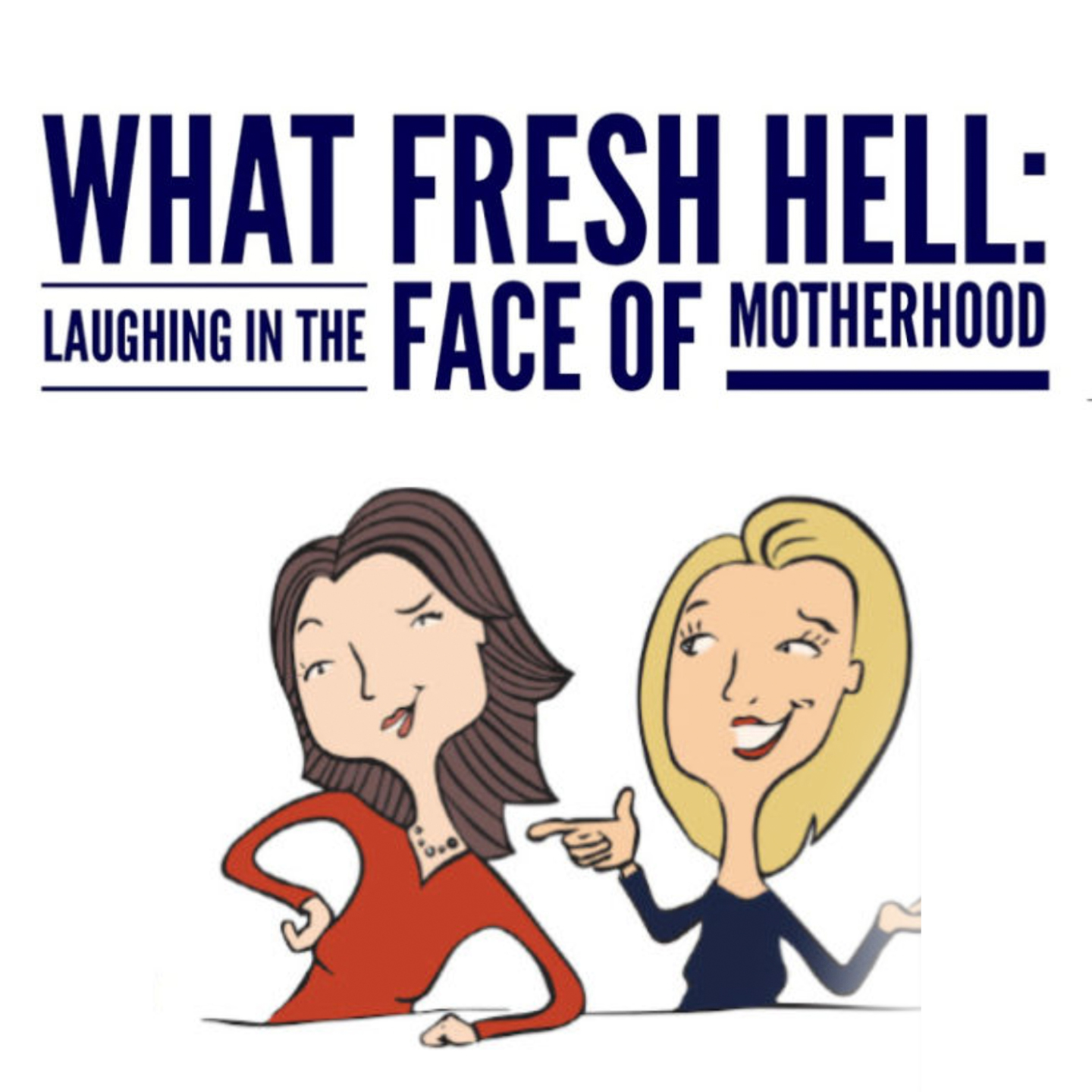 What Fresh Hell: Laughing in the Face of Motherhood - Live Podcast